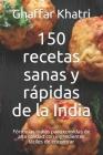150 recetas sanas y rápidas de la India: Fórmulas indias para comidas de alta calidad con ingredientes fáciles de encontrar Cover Image