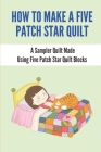 How To Make A Five Patch Star Quilt: A Sampler Quilt Made Using Five Patch Star Quilt Blocks: Sampler Quilt Definition Cover Image