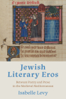 Jewish Literary Eros: Between Poetry and Prose in the Medieval Mediterranean Cover Image
