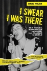 I Swear I Was There: Sex Pistols, Manchester and the Gig that Changed the World Cover Image