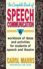 Complete Book of Speech Communication: A Workbook of Ideas and Activities for Students of Speech and Theatre Cover Image