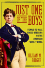 Just One of the Boys: Female-to-Male Cross-Dressing on the American Variety Stage (Music in American Life) Cover Image