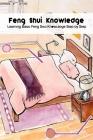 Feng Shui Knowledge: Learning Basic Feng Shui Knowledge Step by Step: Feng Shui Guide Book Cover Image