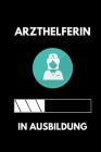 Arzthelferin in Ausbildung: A5 Notizbuch LINIERT Geschenk zur Ausbildung - für Sohn Tochter Neffe Nichte Freund Freundin - für Auszubildende Azubi Cover Image
