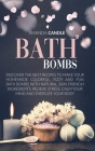 Bath Bombs: Discover the Best Recipes to Make Your Homemade Colorful, Fizzy and Fun Bath Bombs with Natural, Skin Friendly Ingredi Cover Image