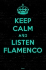 Keep Calm and Listen Flamenco Planner: Flamenco Music Calendar 2020 - 6 x 9 inch 120 pages gift Cover Image