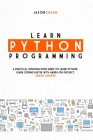 Learn Python Programming: A Practical Introduction Guide to Learn Python - Learn Coding Faster with Hands-On Project. Crash Course Cover Image
