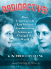 Radioactive!: How Irene Curie and Lise Meitner Revolutionized Science and Changed the World Cover Image