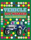 Vehicle dot marker activity book for kids: Dot to dot book for kids age 4-12, Easy Guided BIG DOTS, Play and learn creative activity and coloring book Cover Image