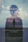 The Art of Finding Yourself: Live Bravely and Awaken to Your True Nature Cover Image