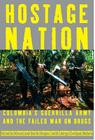 Hostage Nation: Colombia's Guerrilla Army and the Failed War on Drugs Cover Image