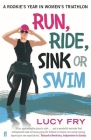 Run, Ride, Sink or Swim: A Rookie's Year in Women's Triathlon Cover Image