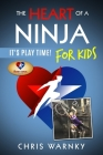 The Heart of a Ninja for Kids: It's Play Time! Cover Image