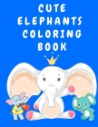 Cute Elephants Coloring Book: Activity Coloring Book for Kids 3-5 Years Old - Colouring Books for Children - Elephant Coloring Book - Animal Colorin Cover Image
