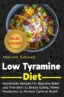 Low Tyramine Diet: Homemade Recipes for Migraine Relief and Transition to Better Eating, Fewer Headaches to Achieve Optimal Health Cover Image