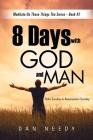 8 Days With God and Man: Palm Sunday to Resurrection Sunday Cover Image
