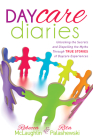 Daycare Diaries: Unlocking the Secrets and Dispelling Myths Through True Stories of Daycare Experiences Cover Image