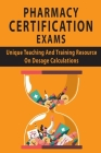 Pharmacy Certification Exams: Unique Teaching And Training Resource On Dosage Calculations: Calculations Skills Cover Image