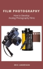 Film Photography: How to Develop Analog Photography Films Cover Image