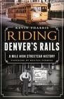 Riding Denver's Rails:: A Mile-High Streetcar History Cover Image