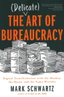 The Delicate Art of Bureaucracy: Digital Transformation with the Monkey, the Razor, and the Sumo Wrestler Cover Image