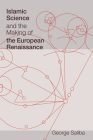 Islamic Science and the Making of the European Renaissance (Transformations: Studies in the History of Science and Technology) Cover Image