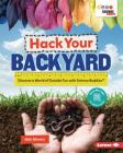 Hack Your Backyard: Discover a World of Outside Fun with Science Buddies (R) Cover Image
