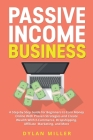 Passive Income Business: A Step-by-Step Guide for Beginners to Earn Money Online With Proven Strategies and Create Wealth With E-Commerce, Drop Cover Image