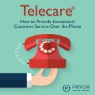 Telecare Lib/E: How to Provide Exceptional Customer Service Over the Phone Cover Image