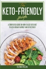 The Keto-Friendly Guide: A Simplified Guide on How to Use Keto Diet to Lose Weight Rapidly and Effectively Cover Image