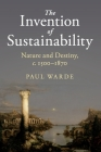 The Invention of Sustainability: Nature and Destiny, C.1500-1870 (Cambridge Middle East Studies) Cover Image