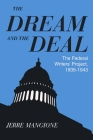 The Dream and the Deal: The Federal Writers' Project, 1935-1943 Cover Image