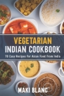 Vegetarian Indian Cookbook: 70 Easy Recipes For Asian Food From India Cover Image
