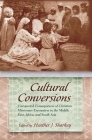 Cultural Conversions: Unexpected Consequences of Christian Missionary Encounters in the Middle East, Africa, and South Asia (Religion and Politics) Cover Image