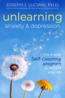 Unlearning Anxiety & Depression: The 4-Step Self-Coaching Program to Reclaim Your Life Cover Image