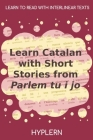 Learn Catalan with Short Stories from Parlem tu i jo: Interlinear Catalan to English Cover Image