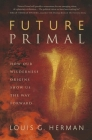 Future Primal: How Our Wilderness Origins Show Us the Way Forward Cover Image