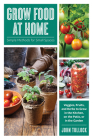 Grow Food at Home: Simple Methods for Small Spaces Cover Image