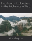 Inca Land - Explorations in the Highlands of Peru Cover Image
