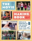 The Movie Making Book: Skills and Projects to Learn and Share Cover Image