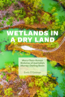 Wetlands in a Dry Land: More-Than-Human Histories of Australia's Murray-Darling Basin (Weyerhaeuser Environmental Books) Cover Image