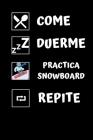 Come, duerme, practica snowboard, repite.: Diario de snowboard- Cuaderno de snowboard 122 páginas 6x9 pulgadas - Regalo para los chicos y chicas que p Cover Image