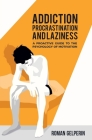 Addiction, Procrastination, and Laziness: A Proactive Guide to the Psychology of Motivation Cover Image