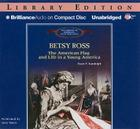 Betsy Ross: The American Flag and Life in a Young America (Library of American Lives and Times (Audio)) Cover Image