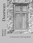Doorways: A Greyscale Coloring Book Cover Image