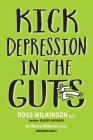 Kick Depression in the Guts: The Irreverent Guide to Fixing Depression Cover Image