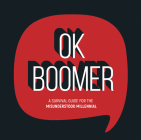 OK Boomer: A Survival Guide for the Misunderstood Millennial Cover Image