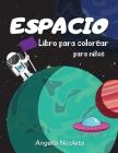 Espacio Libro para colorear para niños: De 4 a 8 años - Libro para colorear con planetas, astronautas, naves espaciales y cohetes Cover Image