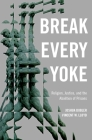 Break Every Yoke: Religion, Justice, and the Abolition of Prisons Cover Image