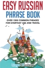 Easy Russian Phrase Book: Over 1500 Common Phrases For Everyday Use And Travel Cover Image